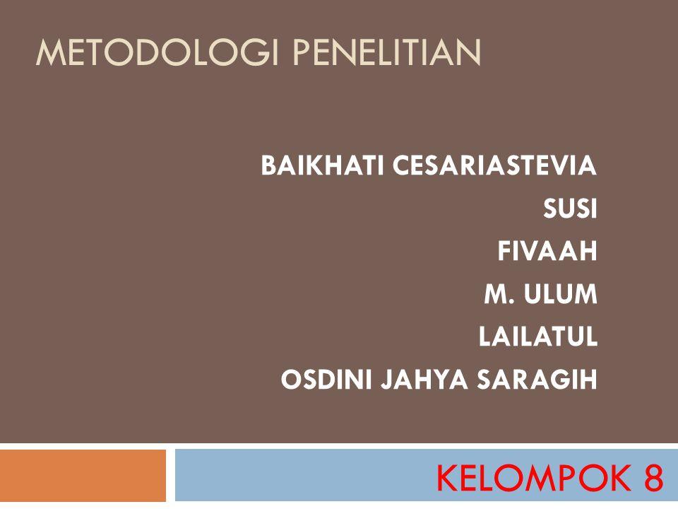 METODOLOGI PENELITIAN BAIKHATI CESARIASTEVIA SUSI FIVAAH M. ULUM LAILATUL OSDINI JAHYA SARAGIH KELOMPOK 8