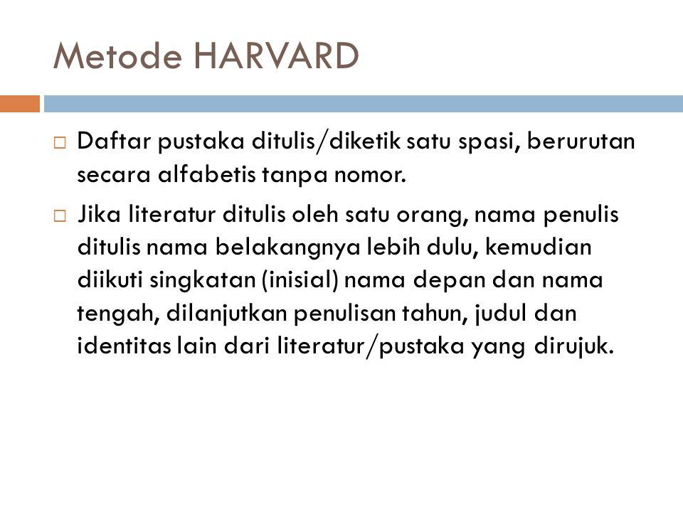 Metode HARVARD  Daftar pustaka ditulis/diketik satu spasi, berurutan secara alfabetis tanpa nomor.  Jika literatur ditulis oleh satu orang, nama pen