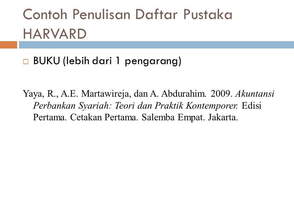 Contoh Penulisan Daftar Pustaka HARVARD  BUKU (lebih dari 1 pengarang) Yaya, R., A.E. Martawireja, dan A. Abdurahim. 2009. Akuntansi Perbankan Syaria