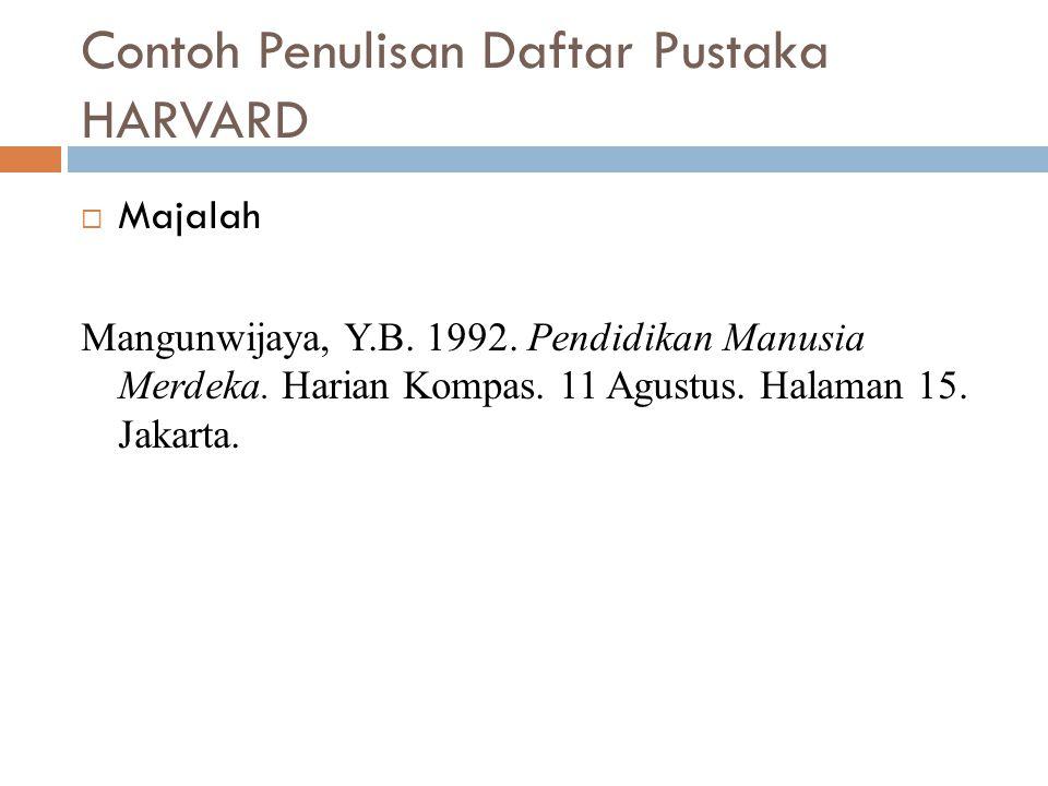 Contoh Penulisan Daftar Pustaka HARVARD  Majalah Mangunwijaya, Y.B. 1992. Pendidikan Manusia Merdeka. Harian Kompas. 11 Agustus. Halaman 15. Jakarta.