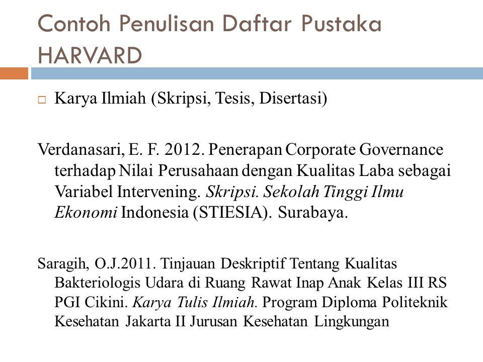 Contoh Penulisan Daftar Pustaka HARVARD  Karya Ilmiah (Skripsi, Tesis, Disertasi) Verdanasari, E. F. 2012. Penerapan Corporate Governance terhadap Ni