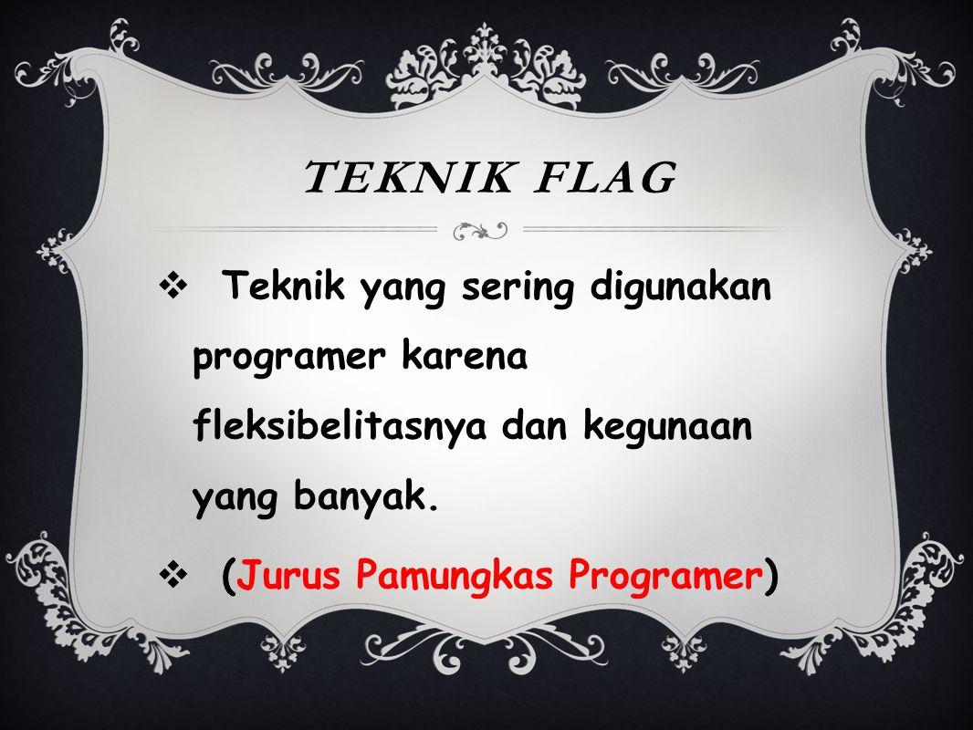TEKNIK FLAG  Teknik yang sering digunakan programer karena fleksibelitasnya dan kegunaan yang banyak.  (Jurus Pamungkas Programer)