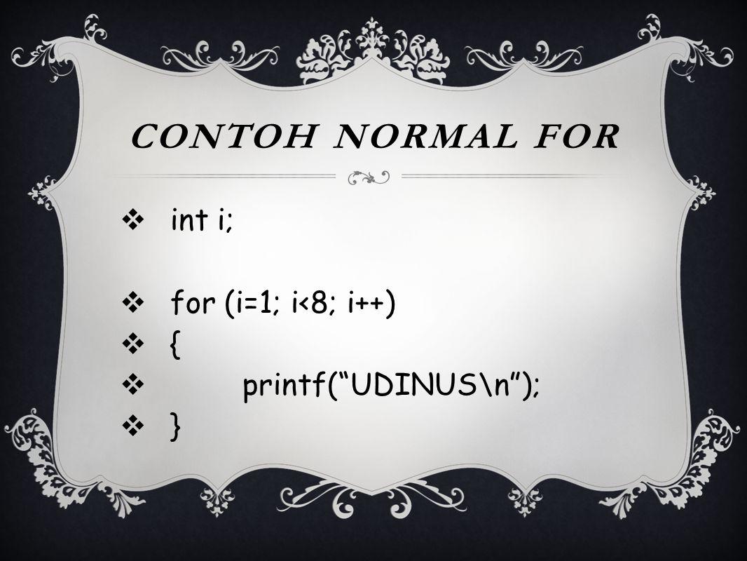 """CONTOH NORMAL FOR  int i;  for (i=1; i<8; i++)  {  printf(""""UDINUS\n"""");  }"""