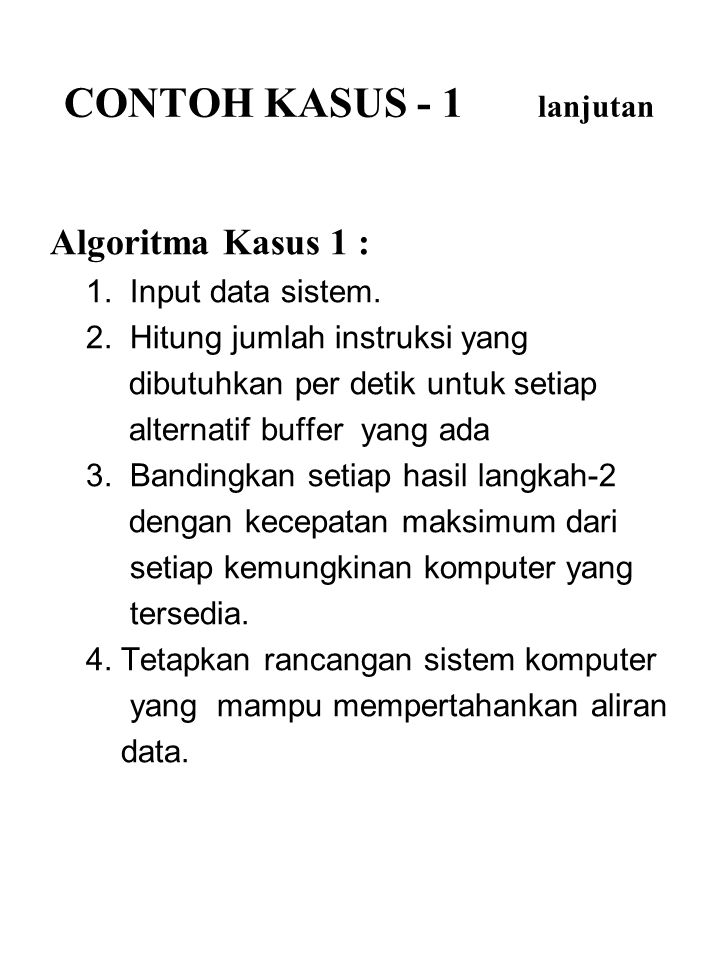 Algoritma Kasus 1 : 1. Input data sistem. 2. Hitung jumlah instruksi yang dibutuhkan per detik untuk setiap alternatif buffer yang ada 3. Bandingkan s