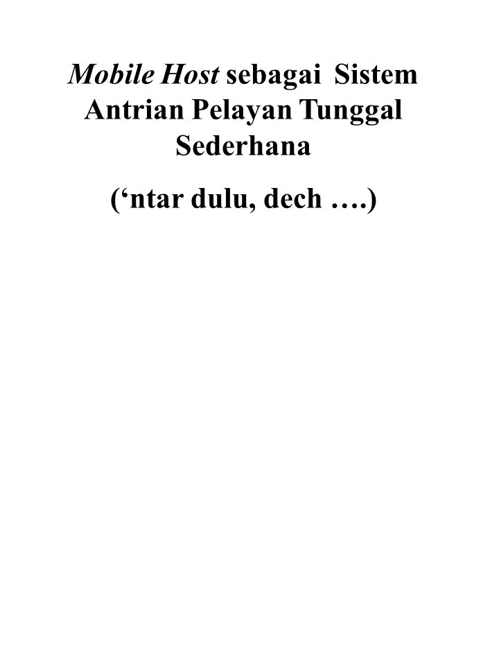 Mobile Host sebagai Sistem Antrian Pelayan Tunggal Sederhana ('ntar dulu, dech ….)