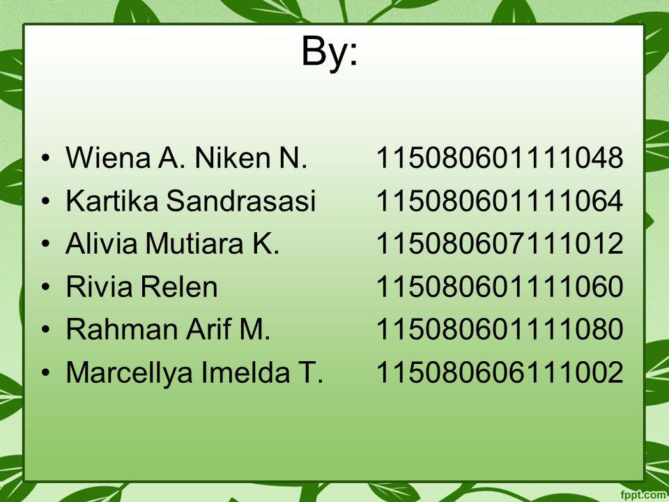 By: Wiena A. Niken N.115080601111048 Kartika Sandrasasi115080601111064 Alivia Mutiara K.115080607111012 Rivia Relen115080601111060 Rahman Arif M.11508