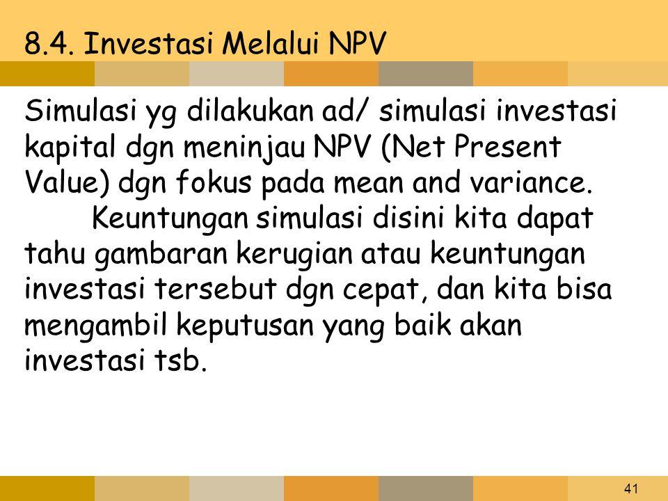 41 8.4. Investasi Melalui NPV Simulasi yg dilakukan ad/ simulasi investasi kapital dgn meninjau NPV (Net Present Value) dgn fokus pada mean and varian
