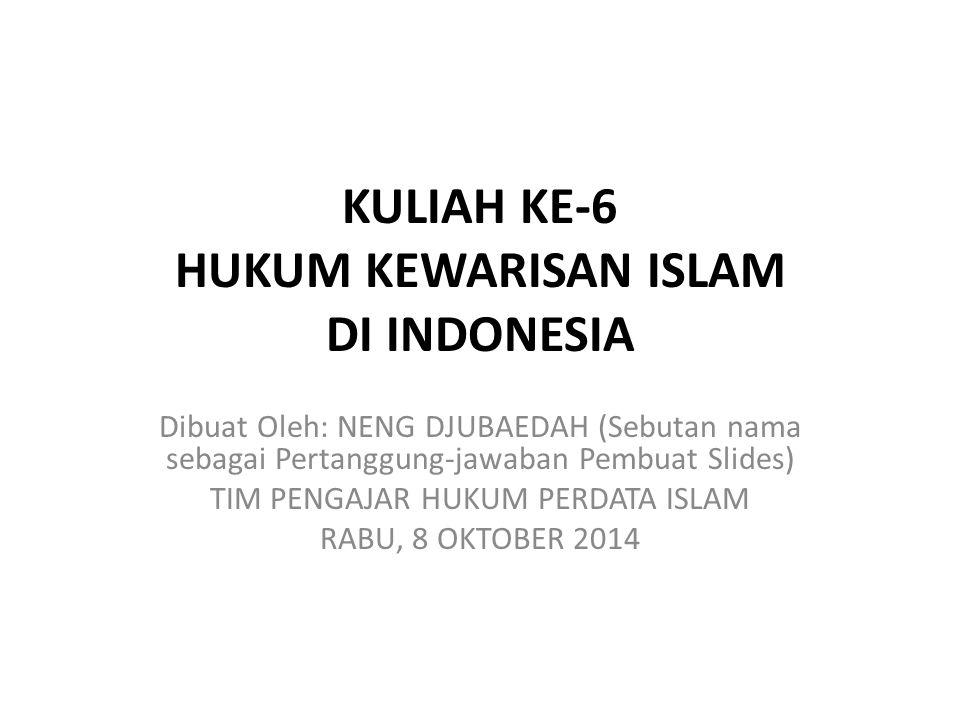 KULIAH KE-6 HUKUM KEWARISAN ISLAM DI INDONESIA Dibuat Oleh: NENG DJUBAEDAH (Sebutan nama sebagai Pertanggung-jawaban Pembuat Slides) TIM PENGAJAR HUKU