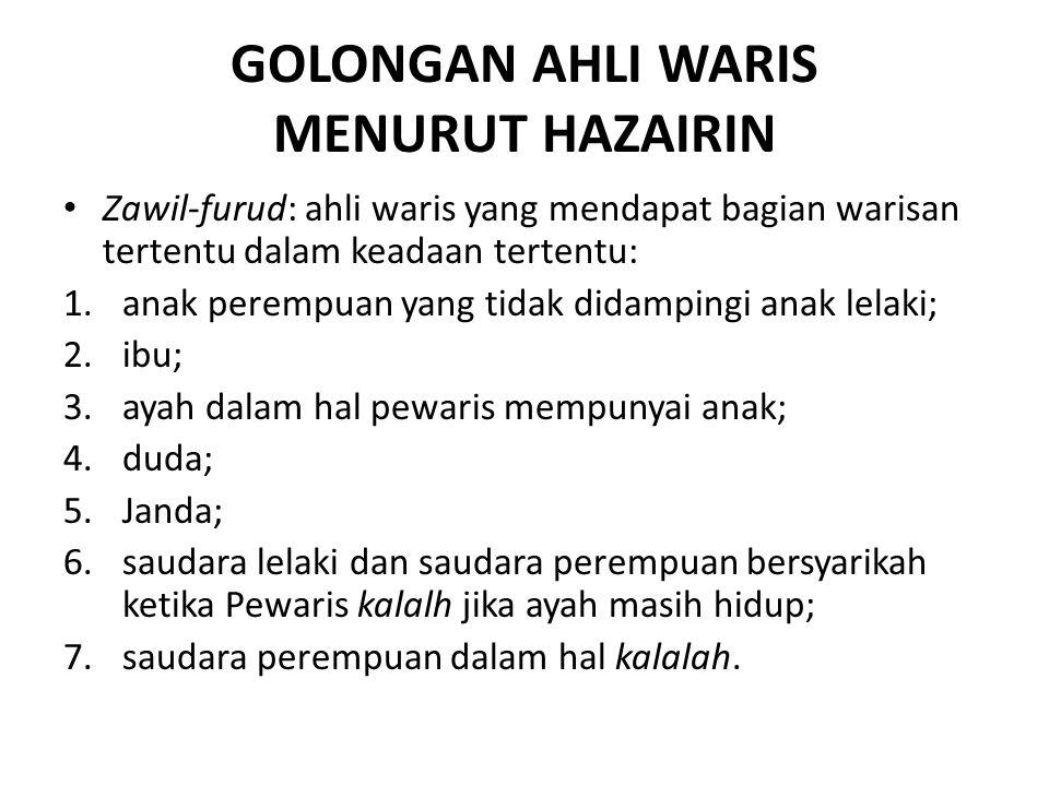 GOLONGAN AHLI WARIS MENURUT HAZAIRIN Zawil-furud: ahli waris yang mendapat bagian warisan tertentu dalam keadaan tertentu: 1.anak perempuan yang tidak