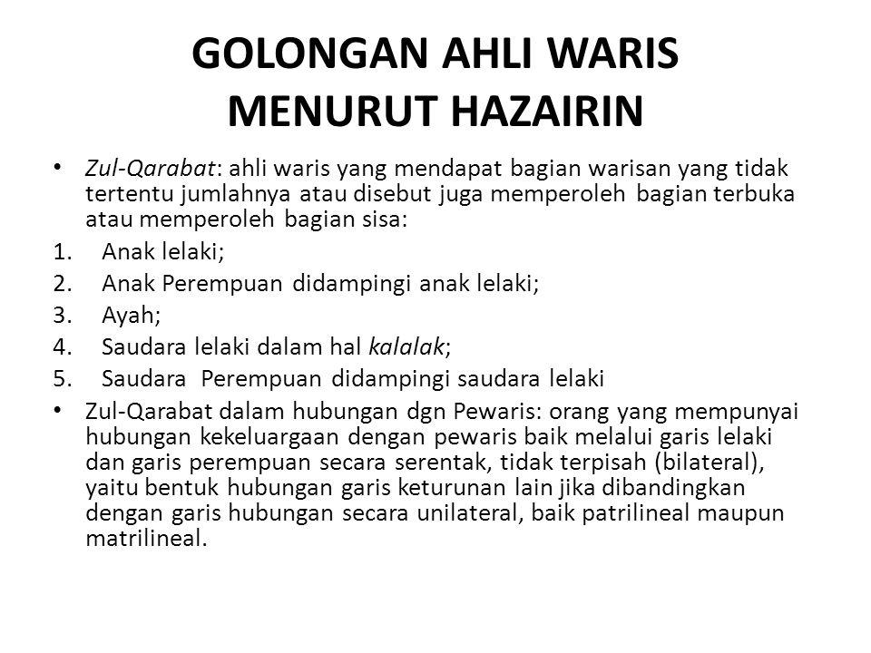 GOLONGAN AHLI WARIS MENURUT HAZAIRIN Zul-Qarabat: ahli waris yang mendapat bagian warisan yang tidak tertentu jumlahnya atau disebut juga memperoleh b