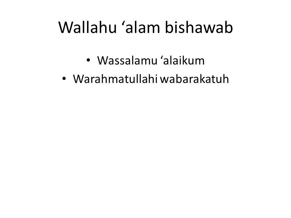 Wallahu 'alam bishawab Wassalamu 'alaikum Warahmatullahi wabarakatuh