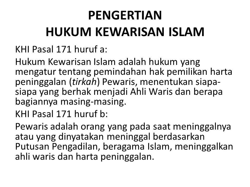 PENGERTIAN HUKUM KEWARISAN ISLAM KHI Pasal 171 huruf a: Hukum Kewarisan Islam adalah hukum yang mengatur tentang pemindahan hak pemilikan harta pening