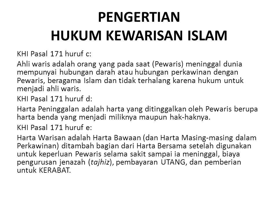 PENGERTIAN HUKUM KEWARISAN ISLAM KHI Pasal 171 huruf c: Ahli waris adalah orang yang pada saat (Pewaris) meninggal dunia mempunyai hubungan darah atau