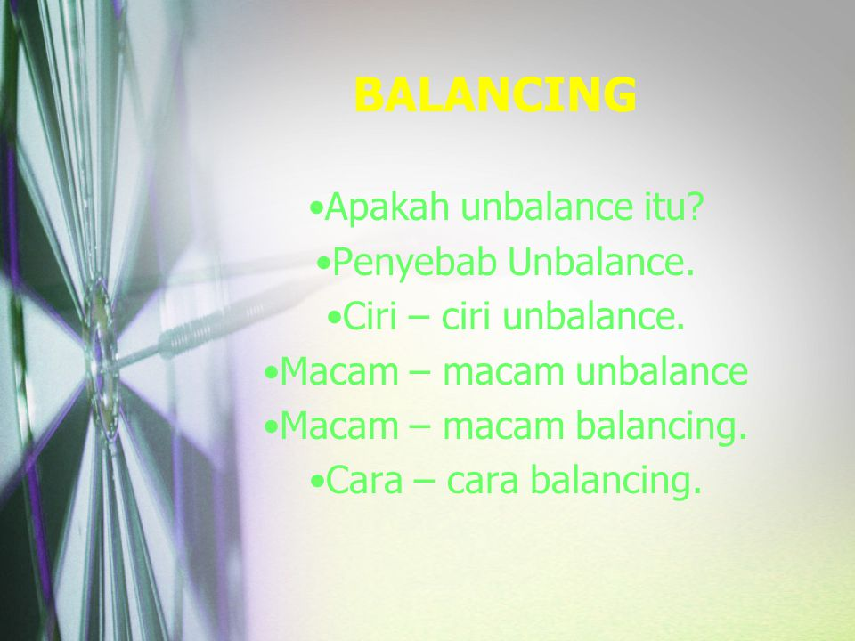 BALANCING Apakah unbalance itu? Penyebab Unbalance. Ciri – ciri unbalance. Macam – macam unbalance Macam – macam balancing. Cara – cara balancing.