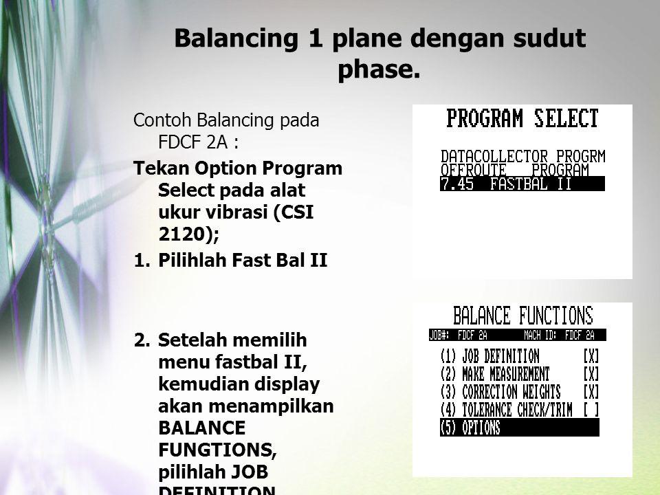Contoh Balancing pada FDCF 2A : Tekan Option Program Select pada alat ukur vibrasi (CSI 2120); 1.Pilihlah Fast Bal II 2.Setelah memilih menu fastbal I
