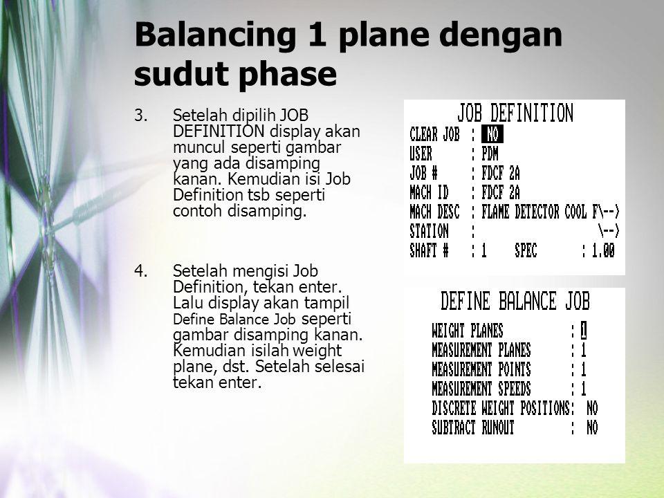 Balancing 1 plane dengan sudut phase 3.Setelah dipilih JOB DEFINITION display akan muncul seperti gambar yang ada disamping kanan. Kemudian isi Job De