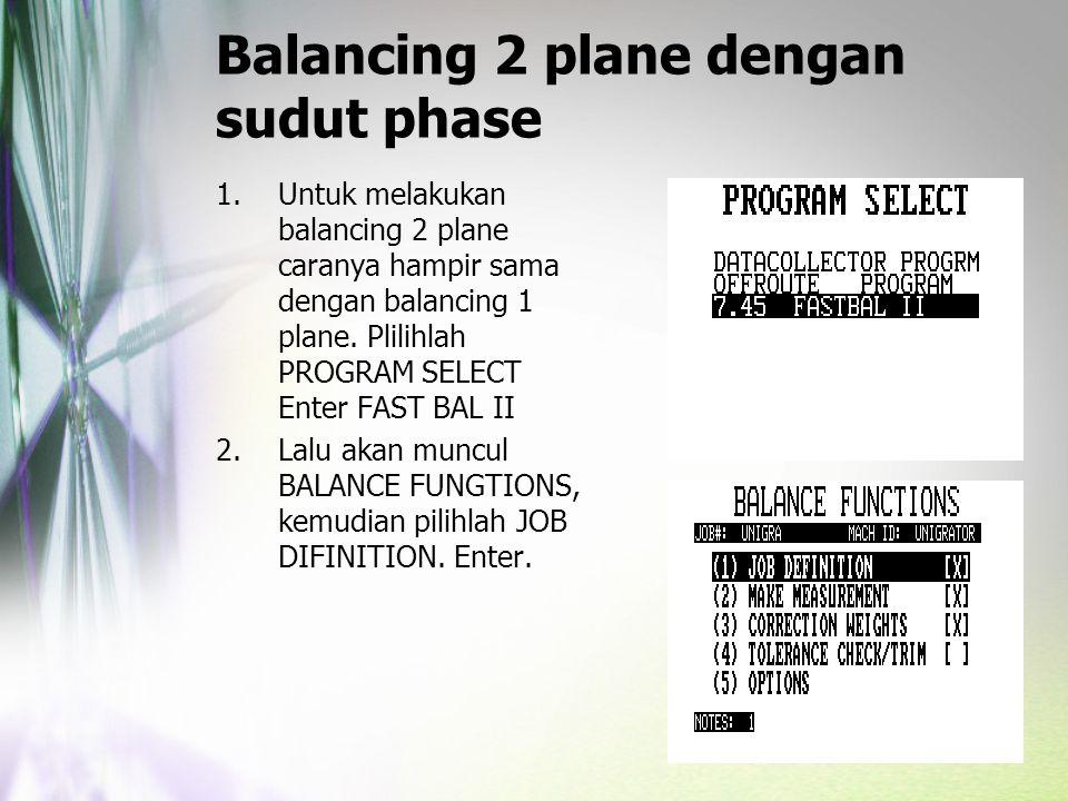 Balancing 2 plane dengan sudut phase 1.Untuk melakukan balancing 2 plane caranya hampir sama dengan balancing 1 plane. Plilihlah PROGRAM SELECT Enter