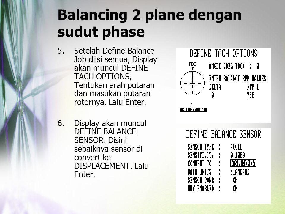 Balancing 2 plane dengan sudut phase 5.Setelah Define Balance Job diisi semua, Display akan muncul DEFINE TACH OPTIONS, Tentukan arah putaran dan masu