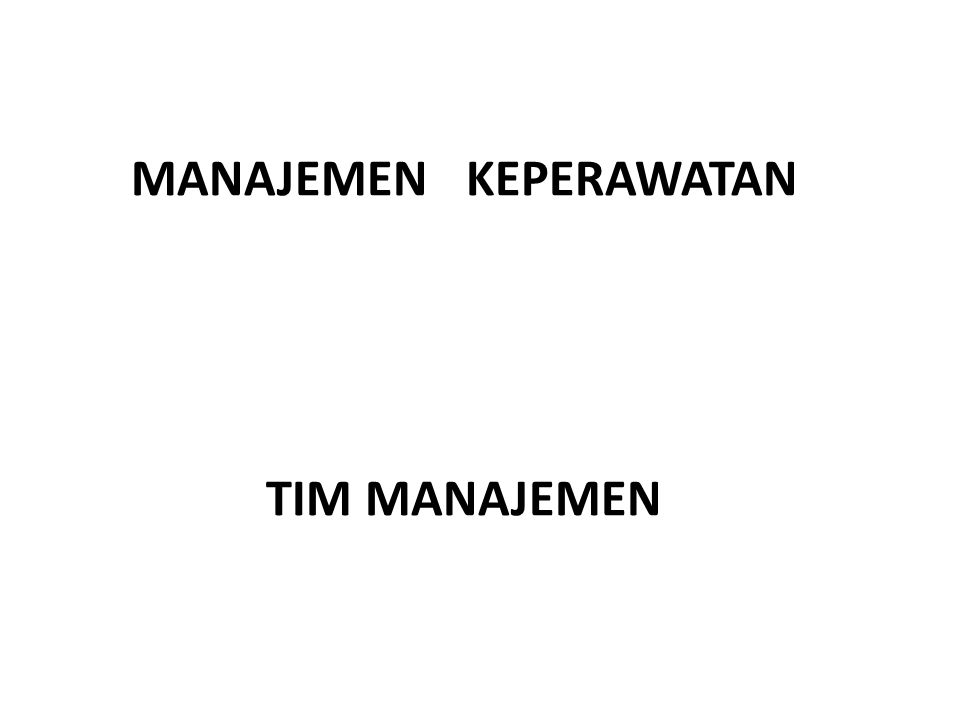 MANAJEMEN KEPERAWATAN TIM MANAJEMEN