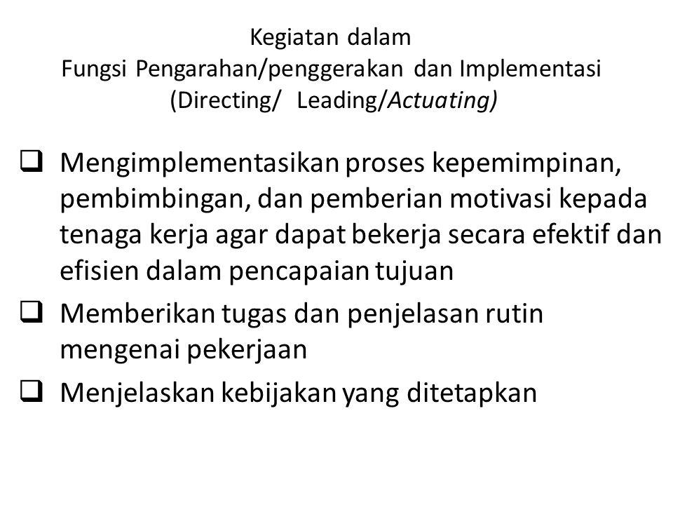 Kegiatan dalam Fungsi Pengarahan/penggerakan dan Implementasi (Directing/ Leading/Actuating)  Mengimplementasikan proses kepemimpinan, pembimbingan,