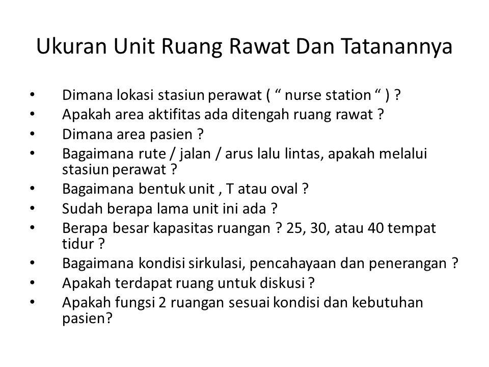 """Ukuran Unit Ruang Rawat Dan Tatanannya Dimana lokasi stasiun perawat ( """" nurse station """" ) ? Apakah area aktifitas ada ditengah ruang rawat ? Dimana a"""