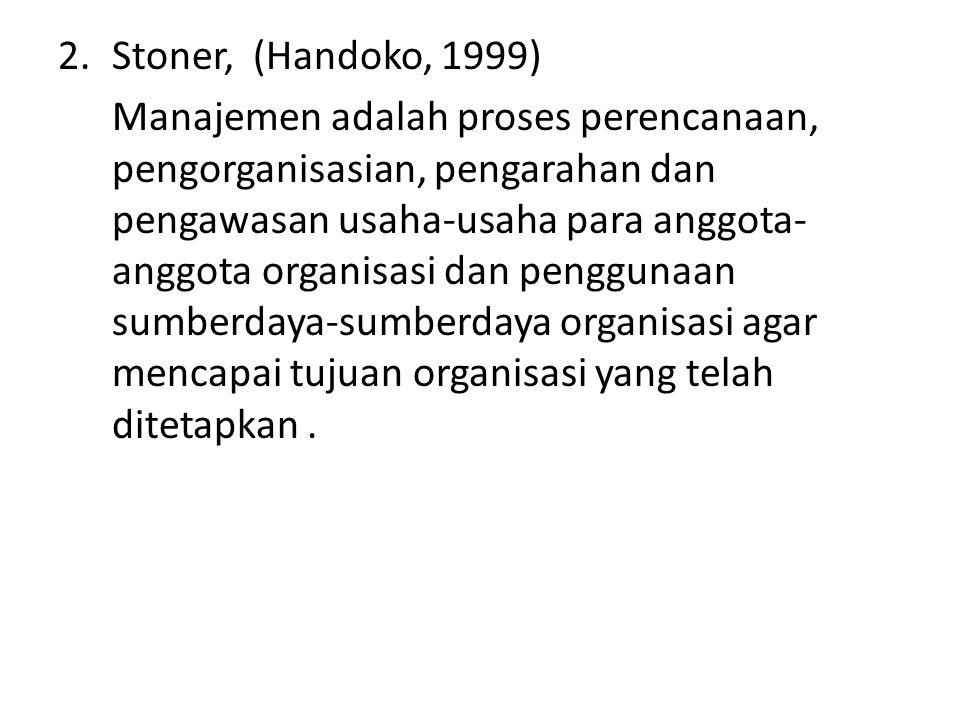 2.Stoner, (Handoko, 1999) Manajemen adalah proses perencanaan, pengorganisasian, pengarahan dan pengawasan usaha-usaha para anggota- anggota organisas