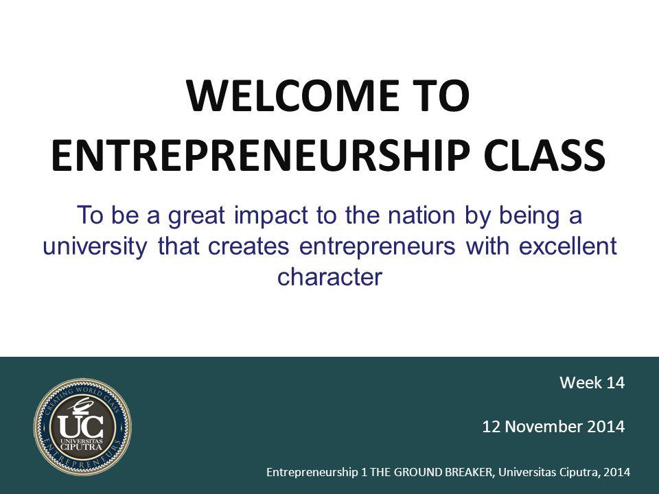 Entrepreneurship 1 THE GROUND BREAKER, Universitas Ciputra, 2014 Too narrow: Bagaimana mengefesiensikan sewa gudang Too broad: Bagaimana membuat toko sepatu yang menguntungkan