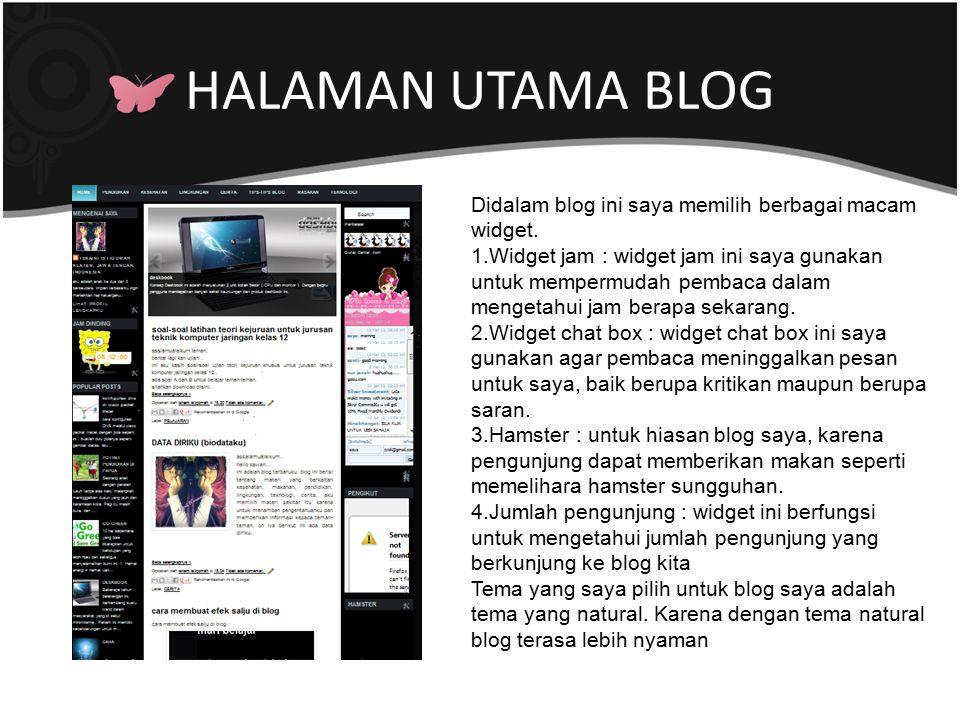 HALAMAN UTAMA BLOG Didalam blog ini saya memilih berbagai macam widget. 1.Widget jam : widget jam ini saya gunakan untuk mempermudah pembaca dalam men