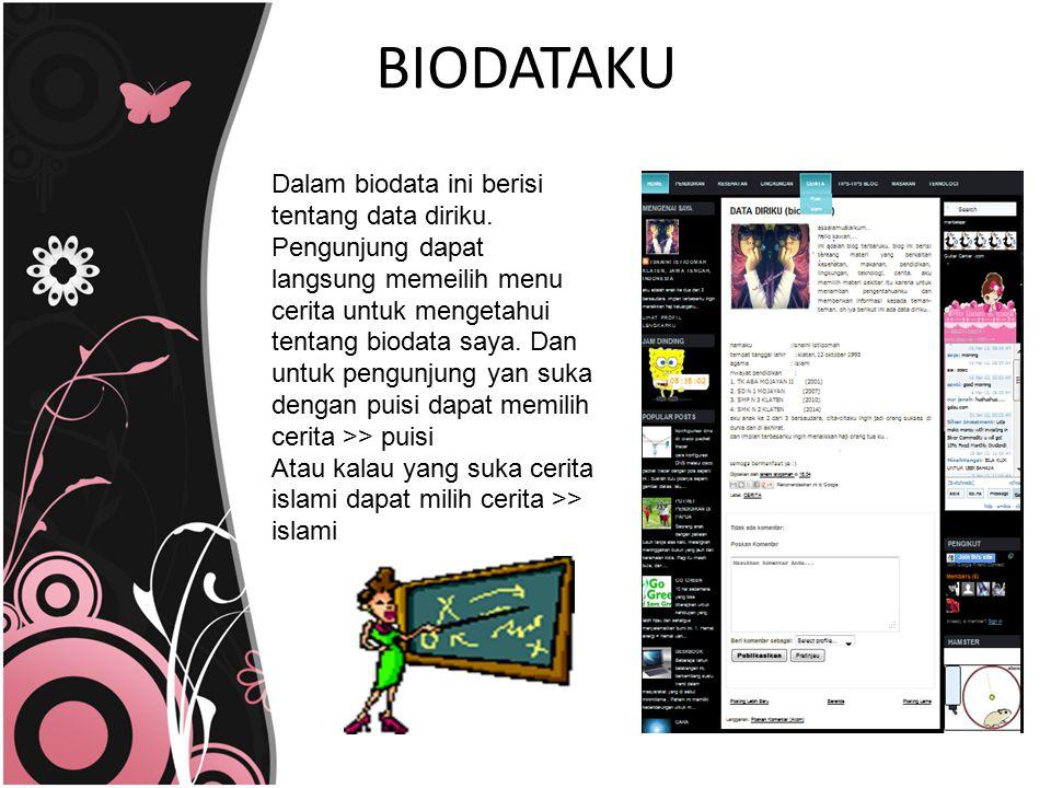 BIODATAKU Dalam biodata ini berisi tentang data diriku. Pengunjung dapat langsung memeilih menu cerita untuk mengetahui tentang biodata saya. Dan untu