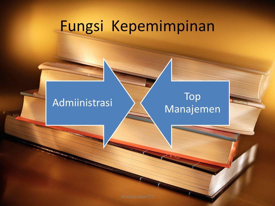Fungsi Kepemimpinan Admiinistrasi Top Manajemen Ahmad Jaeri D3