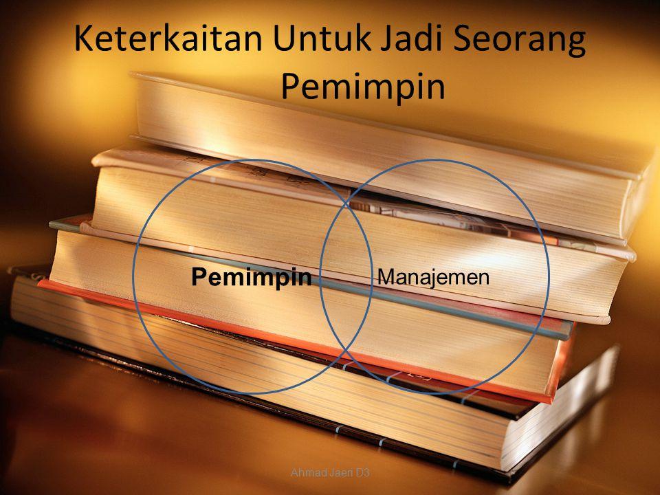 Keterkaitan Untuk Jadi Seorang Pemimpin Pemimpin Manajemen Ahmad Jaeri D3