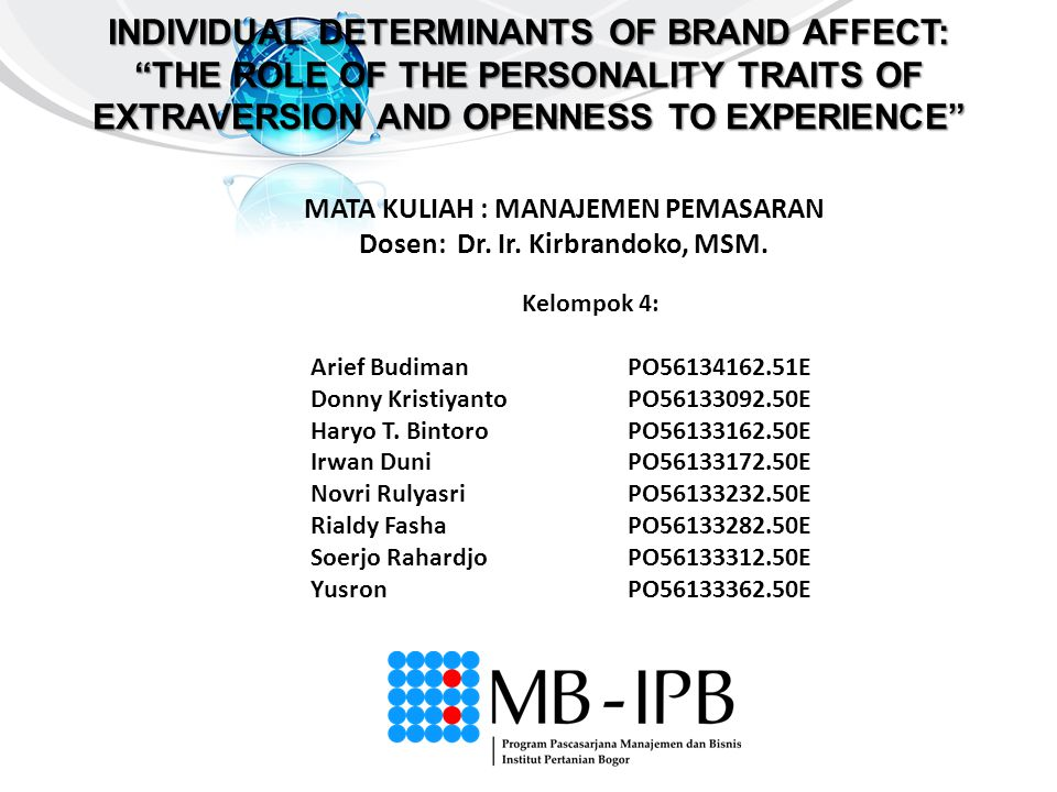 "INDIVIDUAL DETERMINANTS OF BRAND AFFECT: ""THE ROLE OF THE PERSONALITY TRAITS OF EXTRAVERSION AND OPENNESS TO EXPERIENCE"" Kelompok 4: Arief BudimanPO56"