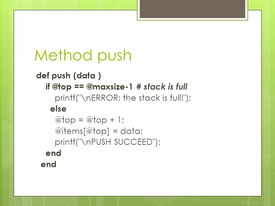 Method push def push (data ) if @top == @maxsize-1 # stack is full printf(