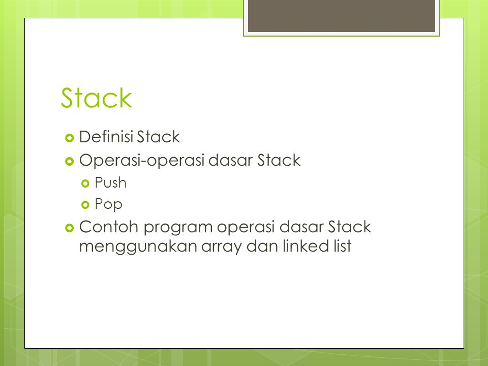  Definisi Stack  Operasi-operasi dasar Stack  Push  Pop  Contoh program operasi dasar Stack menggunakan array dan linked list