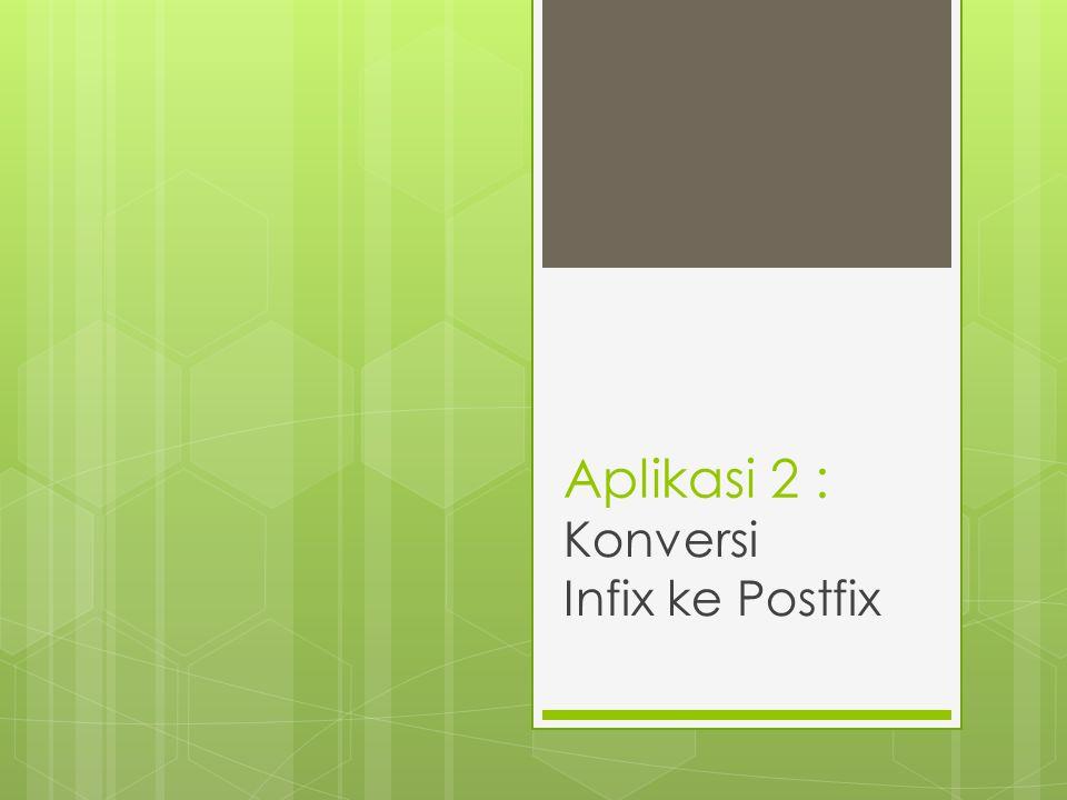 Aplikasi 2 : Konversi Infix ke Postfix