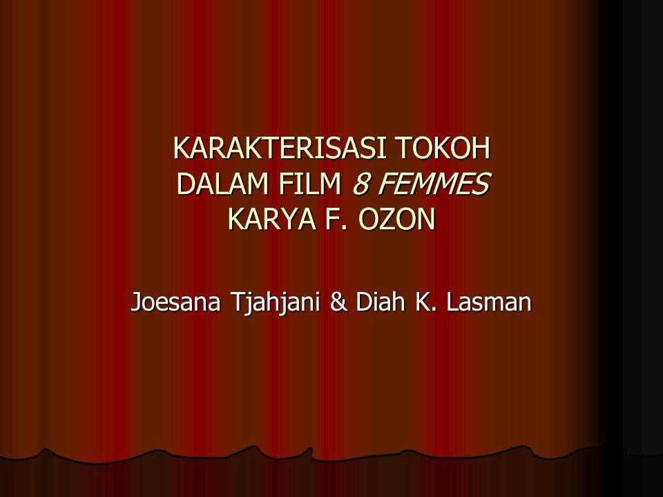 KARAKTERISASI TOKOH DALAM FILM 8 FEMMES KARYA F. OZON Joesana Tjahjani & Diah K. Lasman