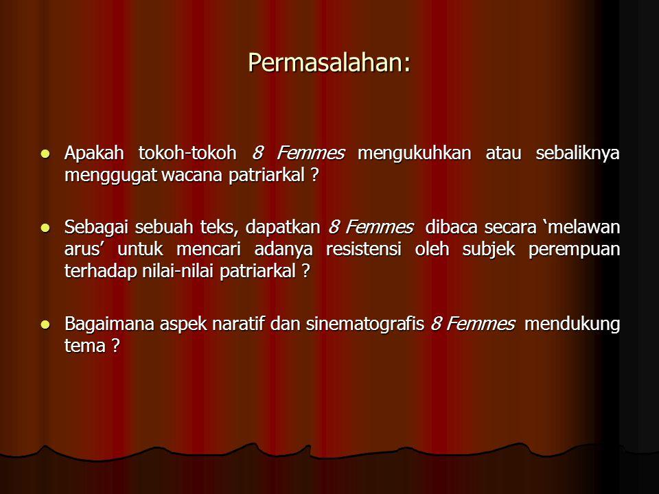 Permasalahan: Apakah tokoh-tokoh 8 Femmes mengukuhkan atau sebaliknya menggugat wacana patriarkal ? Apakah tokoh-tokoh 8 Femmes mengukuhkan atau sebal