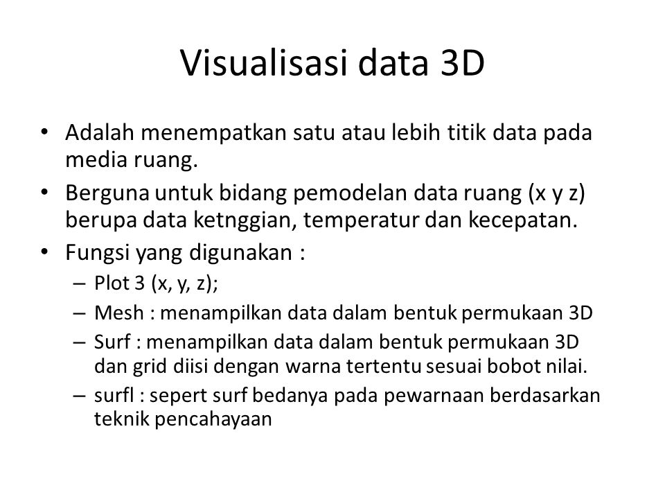 Visualisasi data 3D Adalah menempatkan satu atau lebih titik data pada media ruang.