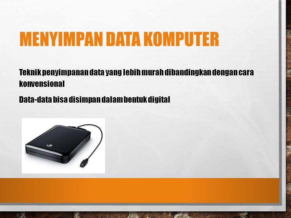 MENYIMPAN DATA KOMPUTER Teknik penyimpanan data yang lebih murah dibandingkan dengan cara konvensional Data-data bisa disimpan dalam bentuk digital