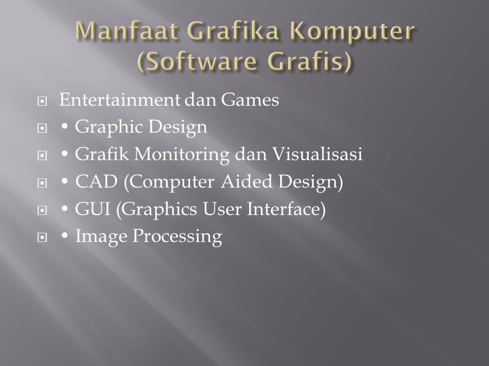  Entertainment dan Games  Graphic Design  Grafik Monitoring dan Visualisasi  CAD (Computer Aided Design)  GUI (Graphics User Interface)  Image P