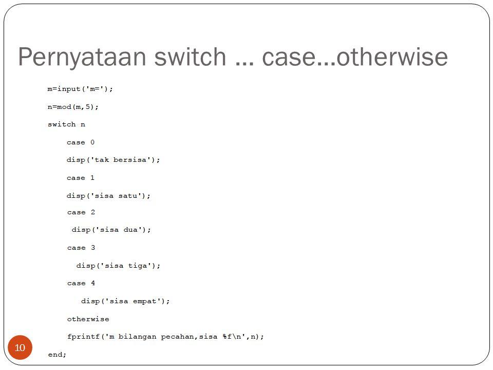 Pernyataan switch … case…otherwise 10