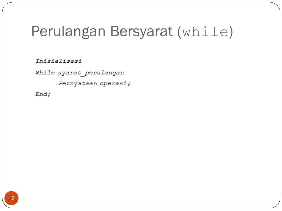Perulangan Bersyarat ( while ) 12