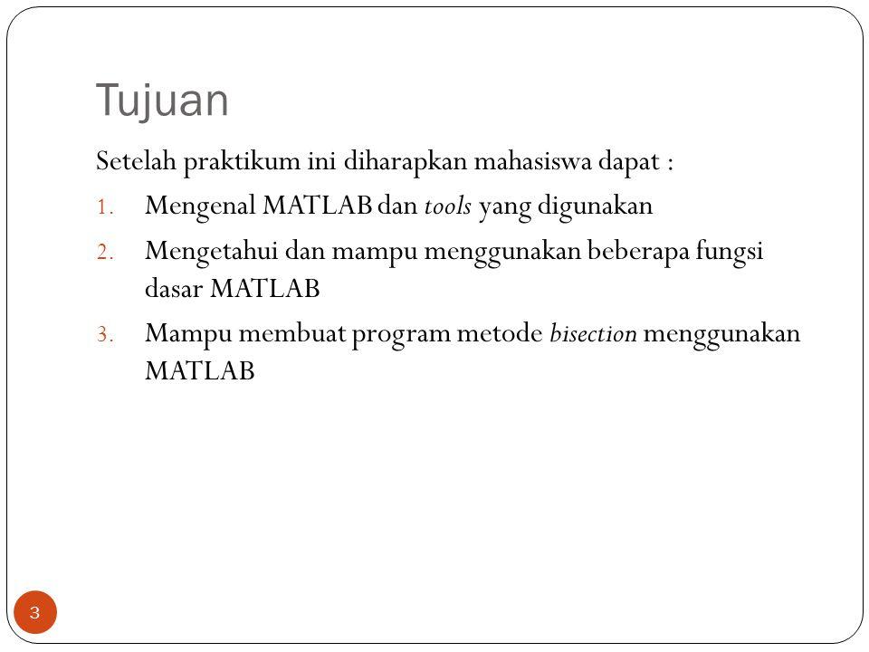 Tujuan Setelah praktikum ini diharapkan mahasiswa dapat : 1. Mengenal MATLAB dan tools yang digunakan 2. Mengetahui dan mampu menggunakan beberapa fun