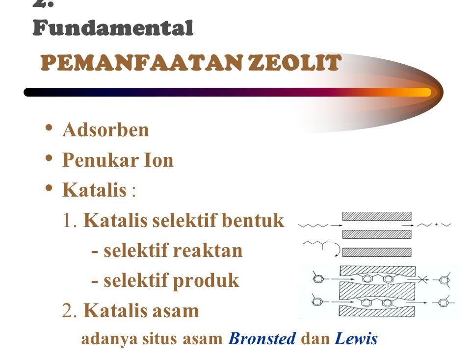 PEMANFAATAN ZEOLIT Adsorben Penukar Ion Katalis : 1. Katalis selektif bentuk - selektif reaktan - selektif produk 2. Katalis asam adanya situs asam Br