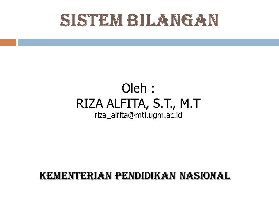 Sistem Bilangan KEMENTERIAN PENDIDIKAN NASIONAL Oleh : RIZA ALFITA, S.T., M.T riza_alfita@mti.ugm.ac.id