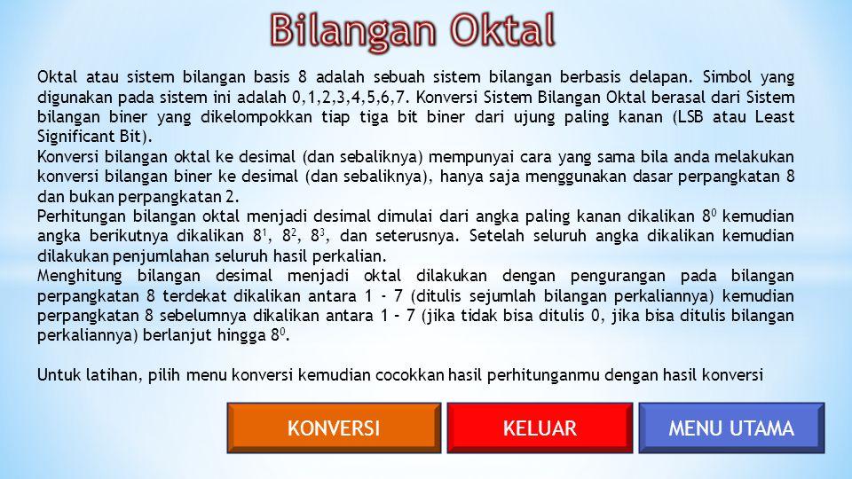 MENU UTAMAKELUARKONVERSI Oktal atau sistem bilangan basis 8 adalah sebuah sistem bilangan berbasis delapan. Simbol yang digunakan pada sistem ini adal