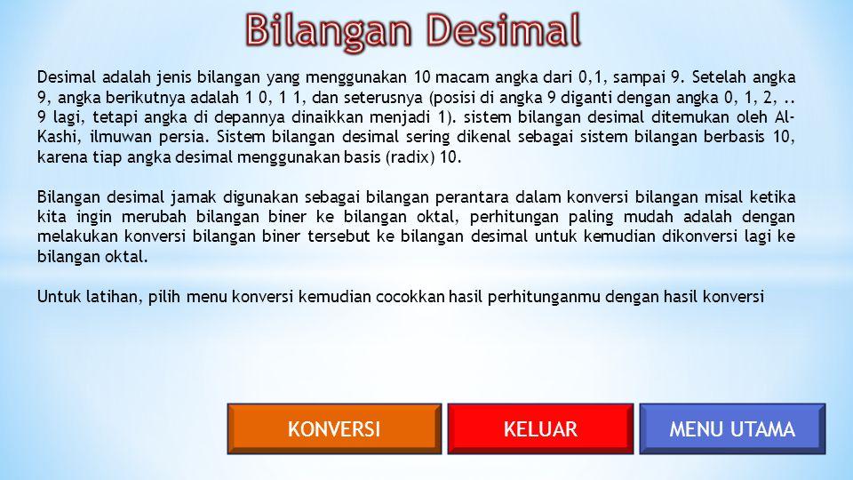 MENU UTAMAKELUARKONVERSI Desimal adalah jenis bilangan yang menggunakan 10 macam angka dari 0,1, sampai 9. Setelah angka 9, angka berikutnya adalah 1