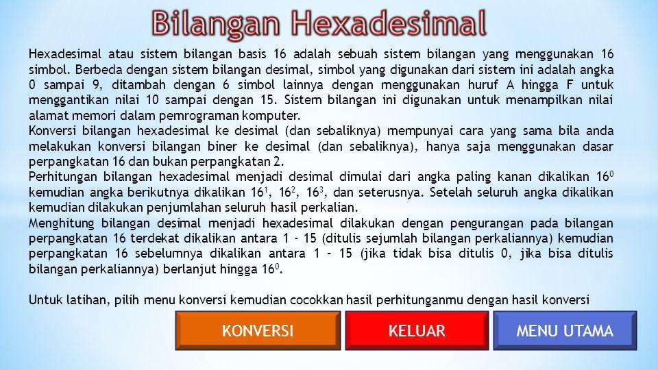 MENU UTAMAKELUARKONVERSI Hexadesimal atau sistem bilangan basis 16 adalah sebuah sistem bilangan yang menggunakan 16 simbol. Berbeda dengan sistem bil