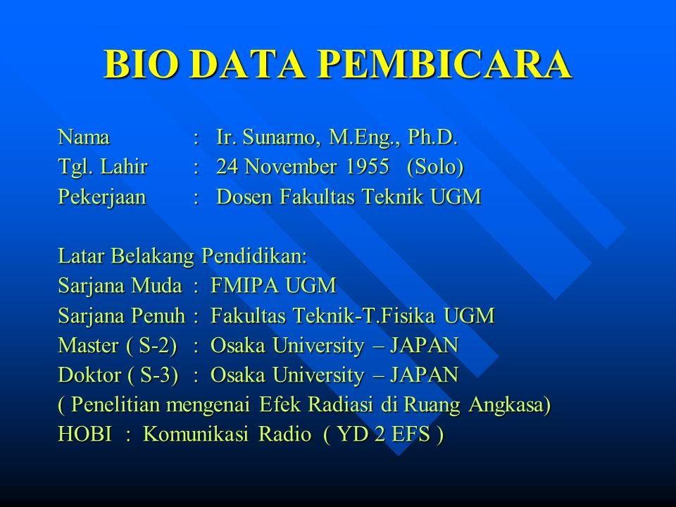 BIO DATA PEMBICARA Nama: Ir. Sunarno, M.Eng., Ph.D. Tgl. Lahir: 24 November 1955 (Solo) Pekerjaan: Dosen Fakultas Teknik UGM Latar Belakang Pendidikan