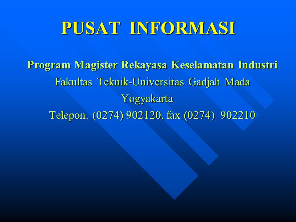 PUSAT INFORMASI Program Magister Rekayasa Keselamatan Industri Fakultas Teknik-Universitas Gadjah Mada Yogyakarta Telepon. (0274) 902120, fax (0274) 9